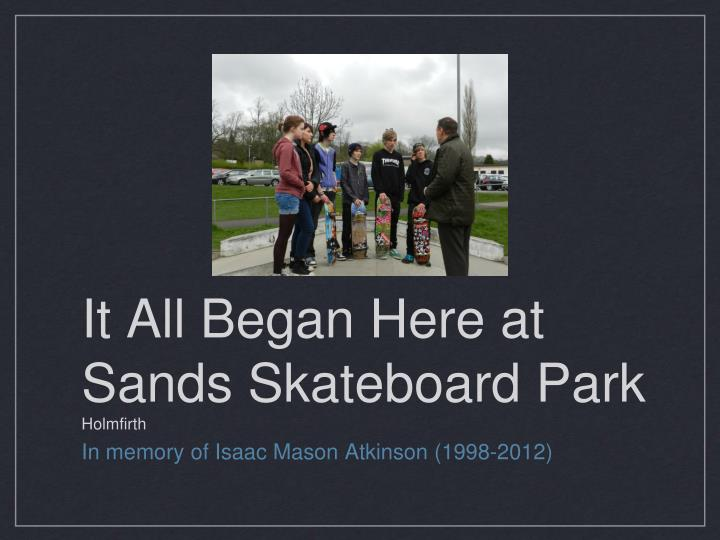 It all began here at sands skateboard park holmfirth