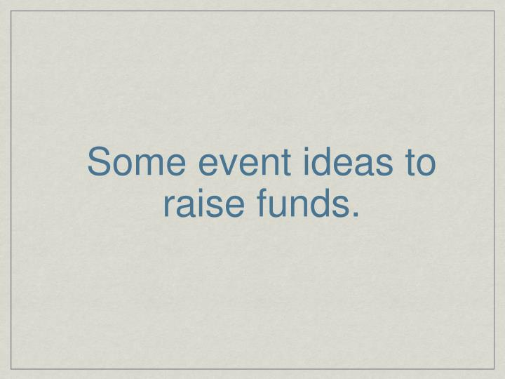 Some event ideas to raise funds.