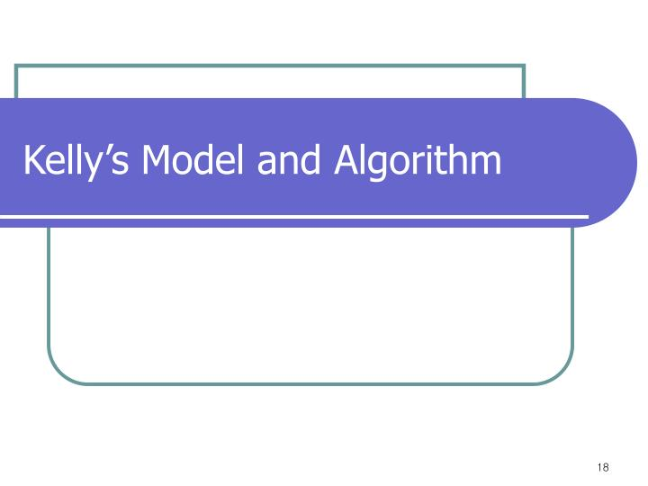 Kelly's Model and Algorithm