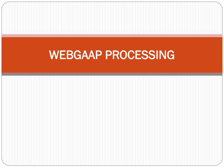 WEBGAAP PROCESSING