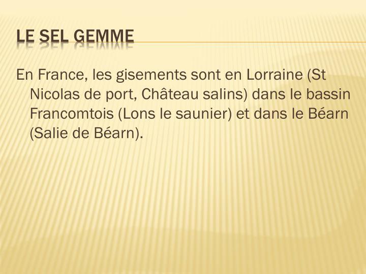 En France, les gisements sont en Lorraine (St Nicolas de port, Château salins) dans le bassin