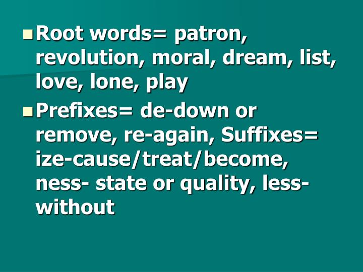 Root words= patron, revolution, moral, dream, list, love, lone, play