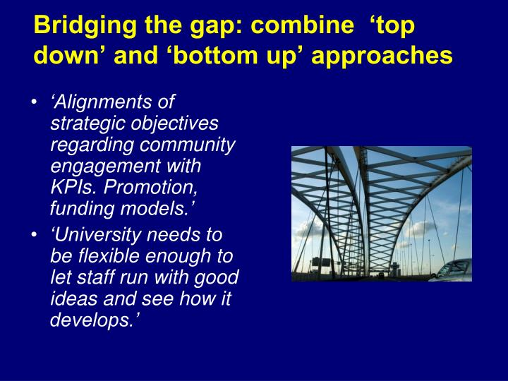 Bridging the gap: combine  'top down' and 'bottom up' approaches