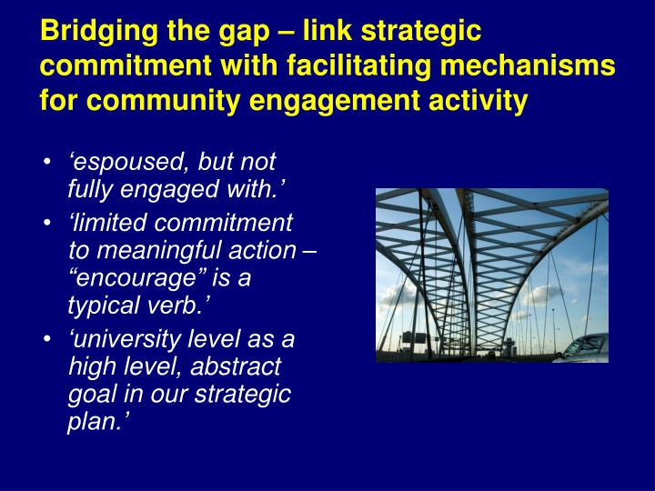 Bridging the gap – link strategic commitment with facilitating mechanisms for community engagement activity