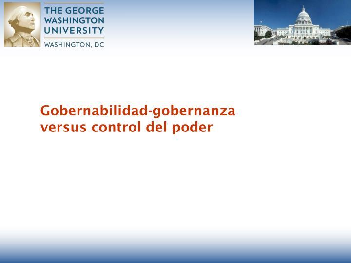 Gobernabilidad-gobernanza versus control del poder