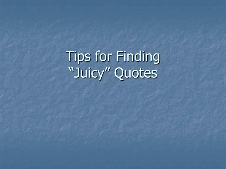 Tips for finding juicy quotes