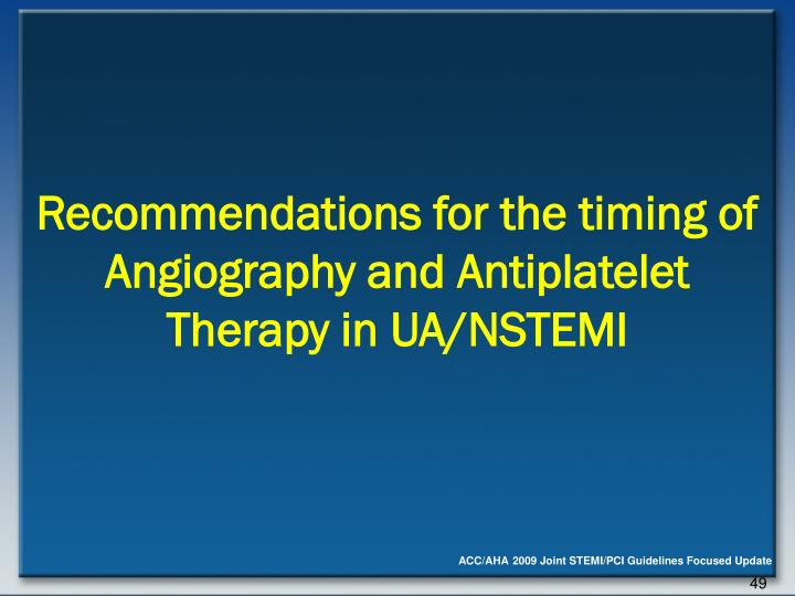 Recommendations for the timing of Angiography and Antiplatelet Therapy in UA/NSTEMI