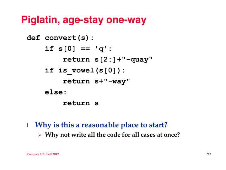 Piglatin, age-stay one-way