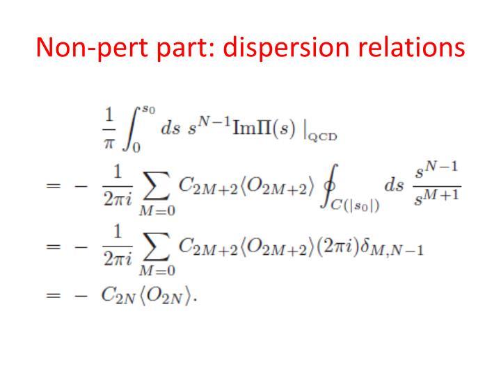 Non-pert part: dispersion relations