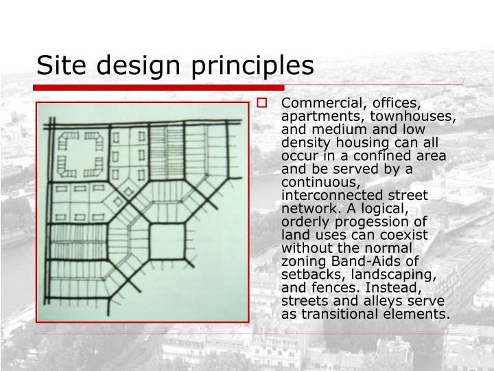 Commercial, offices, apartments, townhouses, and medium and low density housing can all occur in a confined area and be served by a continuous, interconnected street network. A logical, orderly progession of land uses can coexist without the normal zoning Band-Aids of setbacks, landscaping, and fences. Instead, streets and alleys serve as transitional elements.