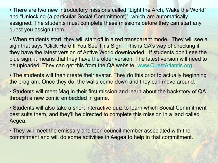 "There are two new introductory missions called ""Light the Arch, Wake the World"" and ""Unlocking (a particular Social Commitment)"", which are automatically assigned. The students must complete these missions before they can start any quest you assign them."