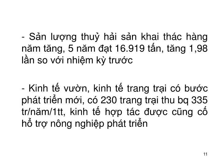 - Sn lng thu hi sn khai thc hng nm tng, 5 nm t 16.919 tn, tng 1,98 ln so vi nhim k trc