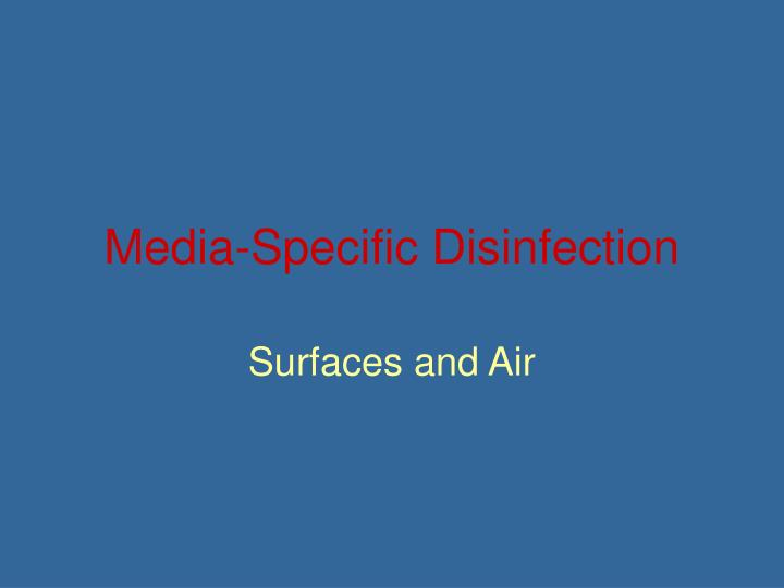 Media specific disinfection