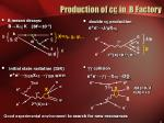 production of c c in b factory