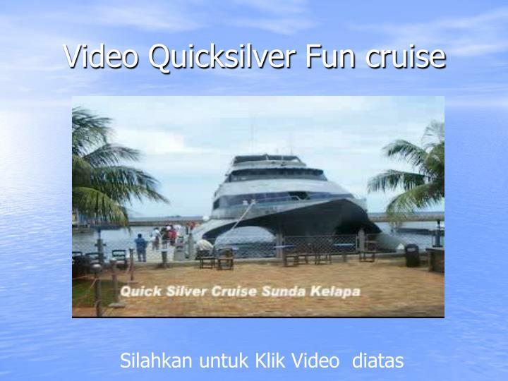 Video Quicksilver Fun cruise