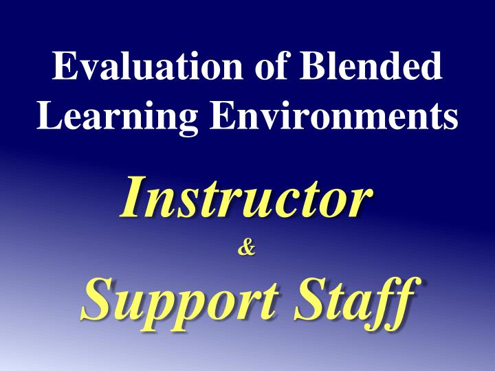 Evaluation of Blended Learning Environments