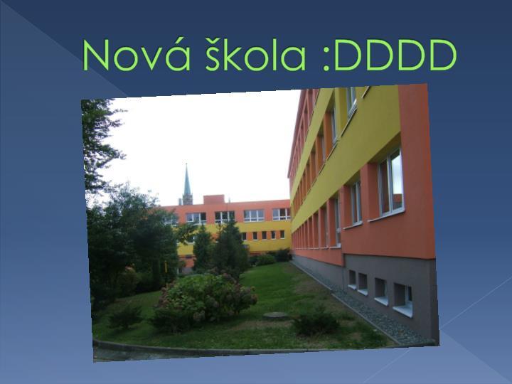 Nová škola :DDDD