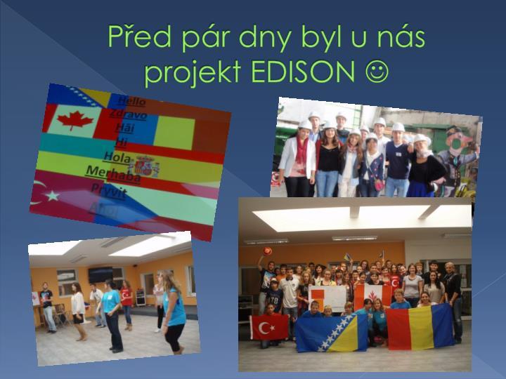 Před pár dny byl u nás projekt EDISON