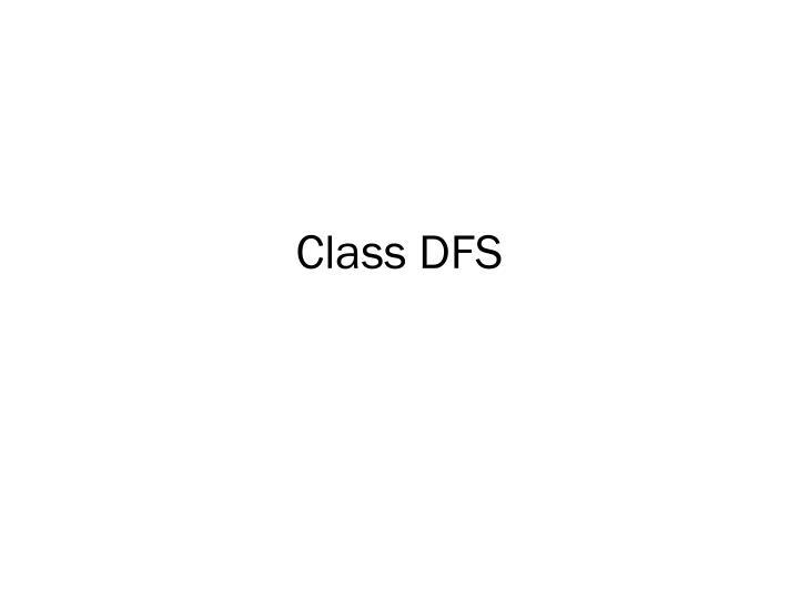 Class DFS