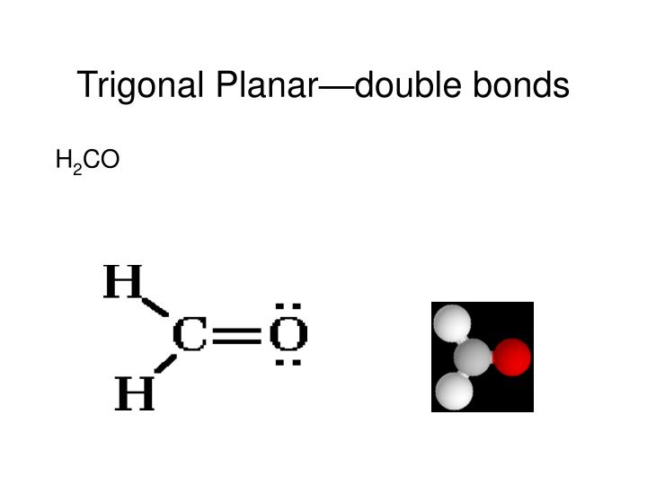 Trigonal Planar—double bonds