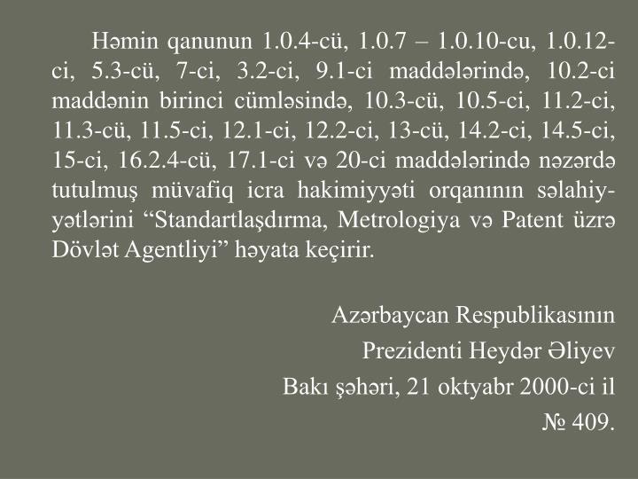 Həmin qanunun 1.0.4-cü, 1.0.7 – 1.0.10-cu, 1.0.12-ci, 5.3-cü, 7-ci, 3.2-ci, 9.1-ci maddələrində, 10.2-ci maddənin birinci cümləsində, 10.3-cü, 10.5-ci, 11.2-ci, 11.3-cü, 11.5-ci, 12.1-ci, 12.2-ci, 13-cü, 14.2-ci, 14.5-ci, 15-ci, 16.2.4-cü, 17.1-ci və 20-ci maddələrində nəzərdə tutulmuş müvafiq icra hakimiyyəti orqanının səlahiy