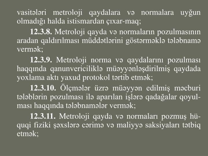 vasitələri metroloji qaydalara və normalara uyğun olmadığı halda istismardan çıxar-maq;