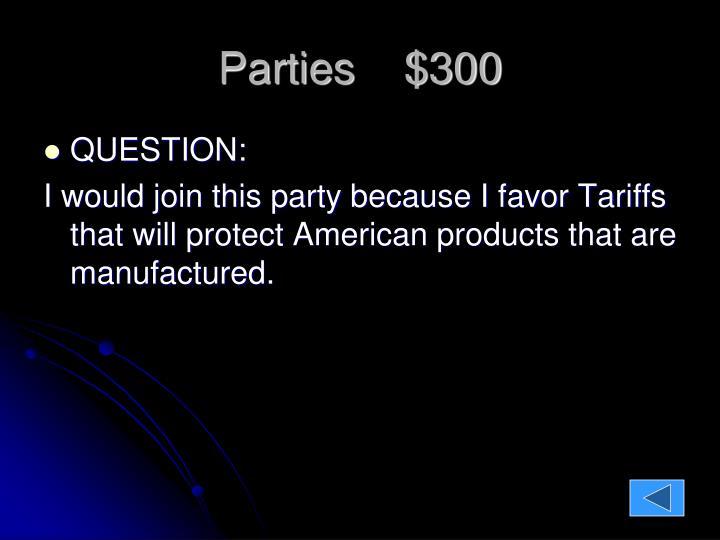 Parties    $300