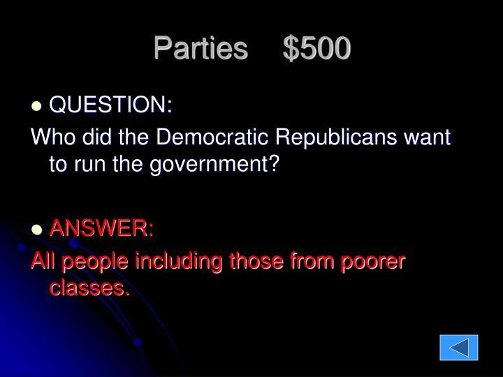 Parties    $500