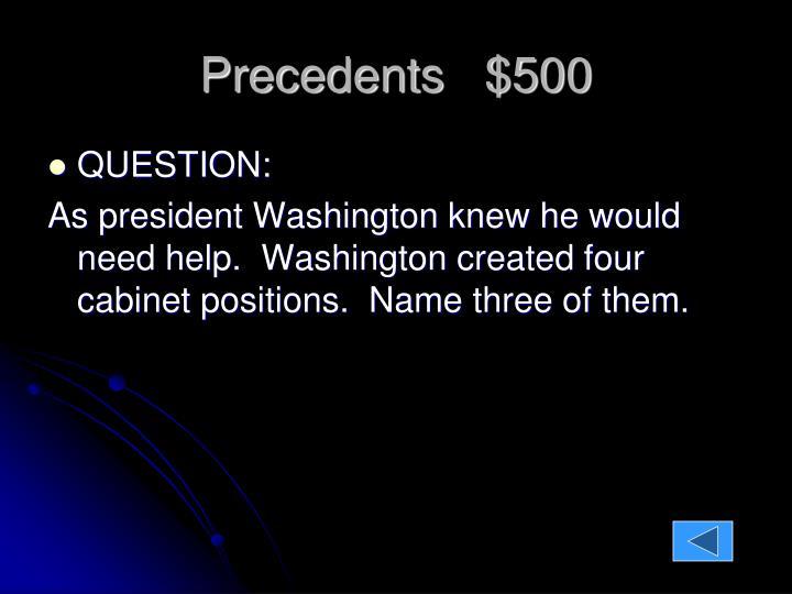 Precedents   $500