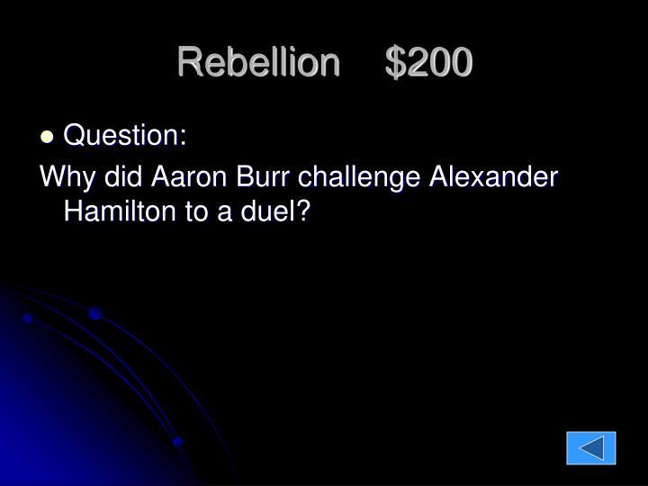 Rebellion    $200