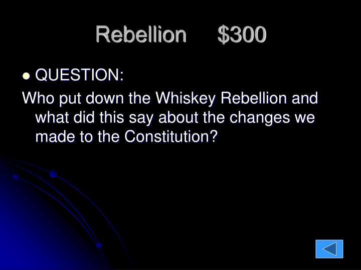 Rebellion     $300