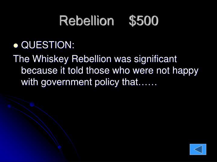 Rebellion    $500