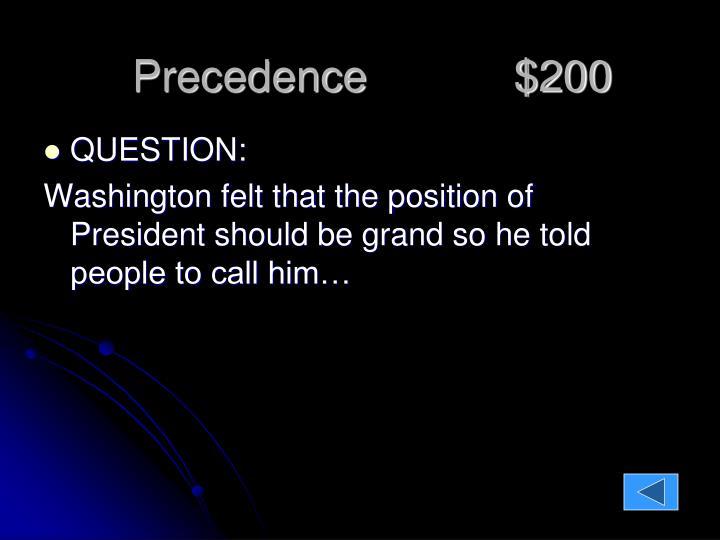 Precedence            $200