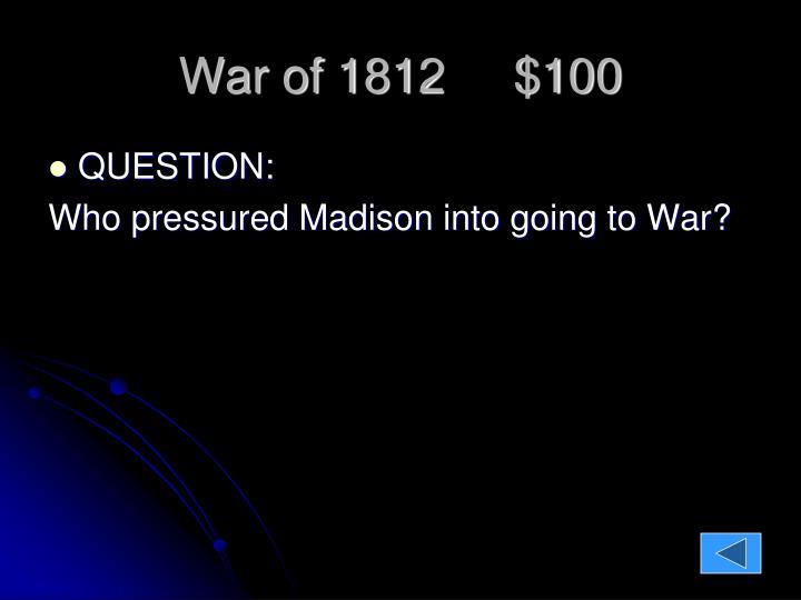 War of 1812     $100