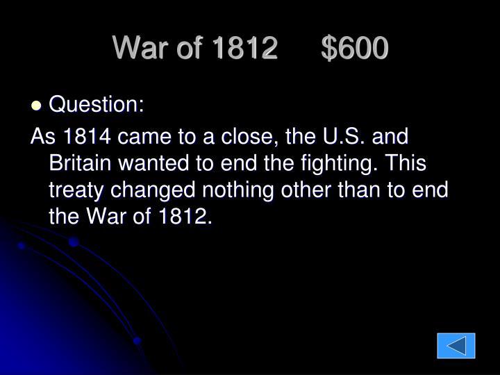 War of 1812     $600