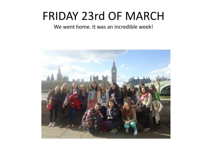 FRIDAY 23rd OF MARCH