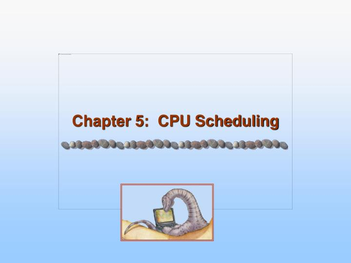 Chapter 5 cpu scheduling