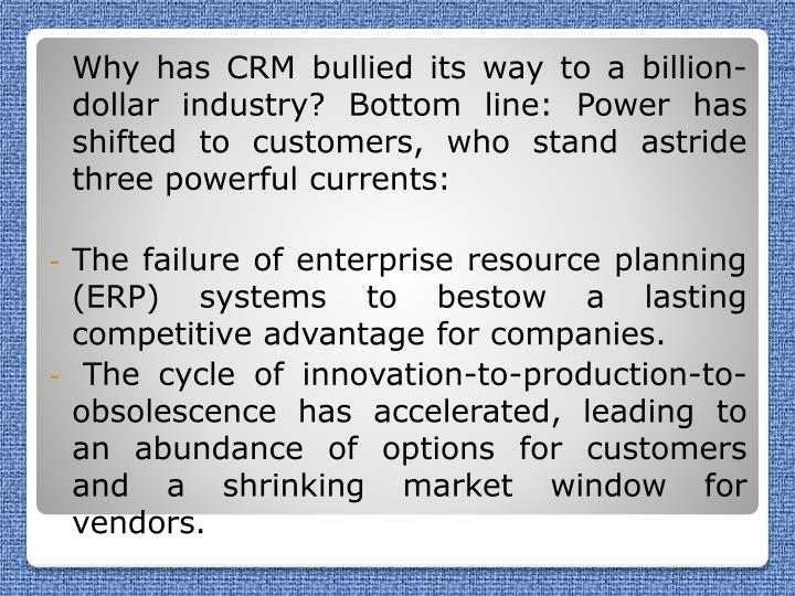 Why has CRM bullied its way to a billion-dollar industry? Bottom line: Power has shifted to customers, who stand astride three powerful currents: