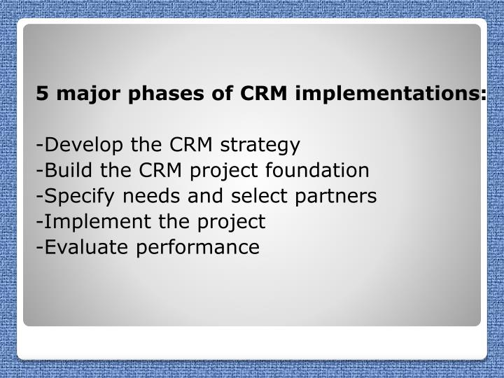 5 major phases of CRM implementations: