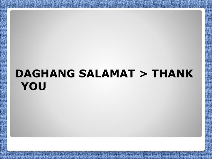 DAGHANG SALAMAT > THANK YOU