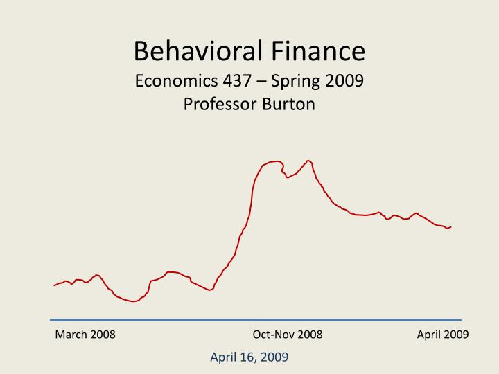 Behavioral finance economics 437 spring 2009 professor burton