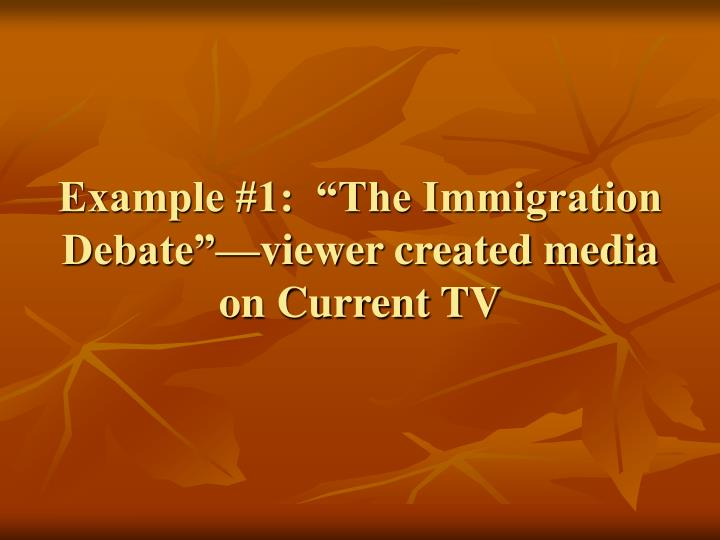 """Example #1:  """"The Immigration Debate""""—viewer created media on Current TV"""