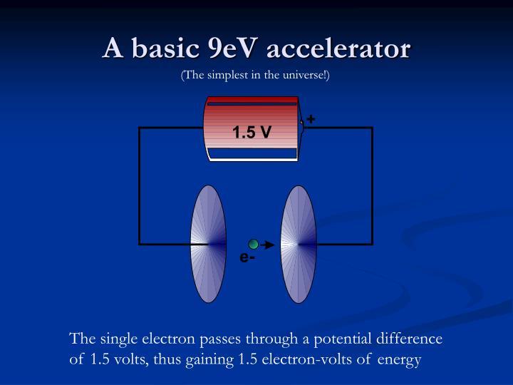 A basic 9eV accelerator