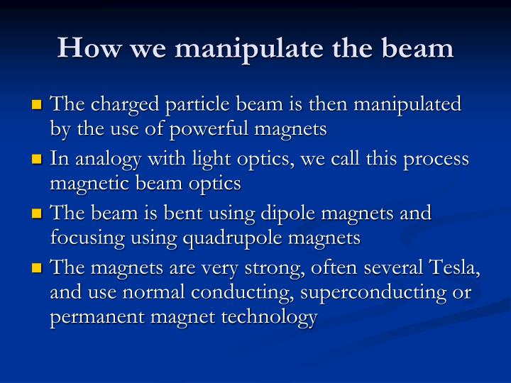 How we manipulate the beam