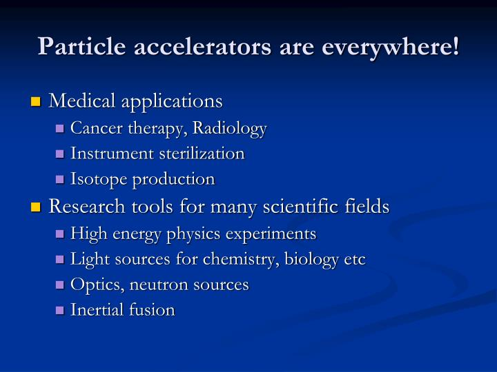 Particle accelerators are everywhere1