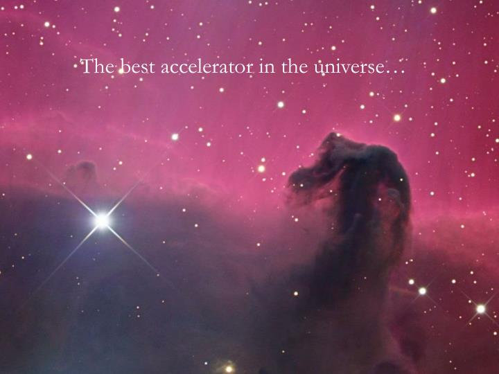 The best accelerator in the universe…