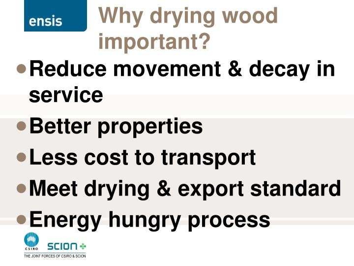 Why drying wood important?