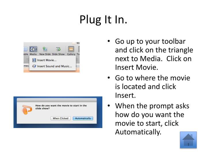 Plug It In.