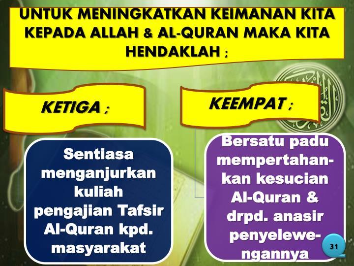 UNTUK MENINGKATKAN KEIMANAN KITA KEPADA ALLAH & AL-QURAN MAKA KITA