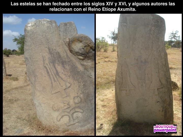 Las estelas se han fechado entre los siglos XIV y XVI, y algunos autores las relacionan con el Reino Etíope Axumita.